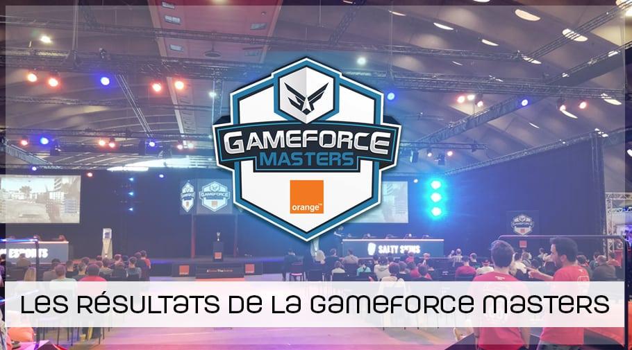 Les résultats de la Gameforce Masters