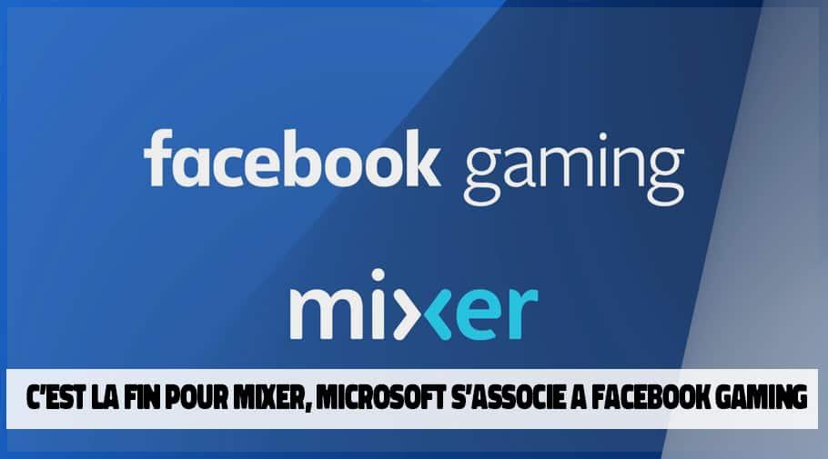 C'est la fin pour mixer microsoft s-associe a facebook gaming